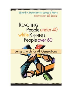 Reaching People Under 40 While Keeping People Over 60 by Edward Hammett