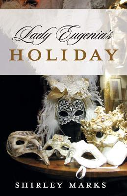 Lady Eugenia's Holiday by Shirley Marks