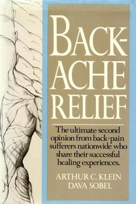 Backache Relief: The Ultimate Second Opinion from Back-Pain Sufferers Nationwide Who Share Their Successful Healing Experiences