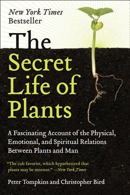 The Secret Life of Plants: A Fascinating Account of the Physical, Emotional and Spiritual Relations Between Plants and Man