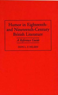Humor In Eighteenth  And Nineteenth Century British Literature by Don L.F. Nilsen