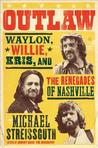 Outlaw: Waylon Jennings, Willie Nelson, Kris Kristofferson and the Renegades of Nashville