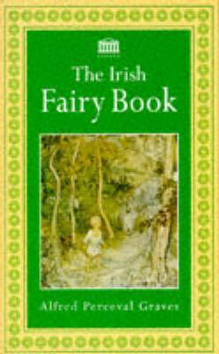 The Irish Fairy Book by Alfred Perceval Graves