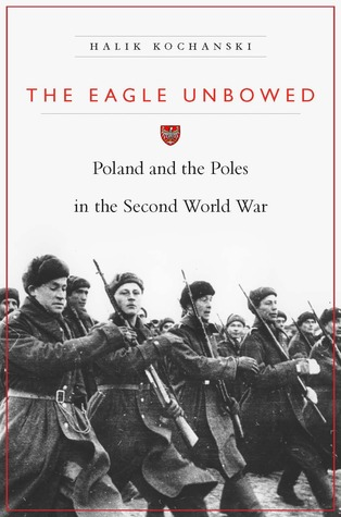 The Eagle Unbowed: Poland and the Poles in the Second