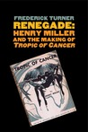 """Renegade: Henry Miller and the Making of """"Tropic of Cancer"""""""
