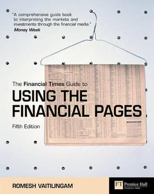 The Financial Times Guide to Using the Financial Pages. Romesh Vaitilingam