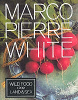 Wild Food from Land & Sea by Marco Pierre White