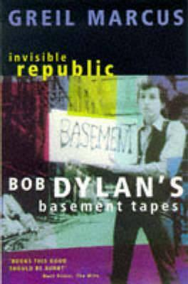 "Invisible Republic: Bob Dylan's ""Basement Tapes"""