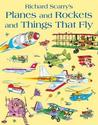 Planes and Rockets and Things That Fly. by Richard Scarry