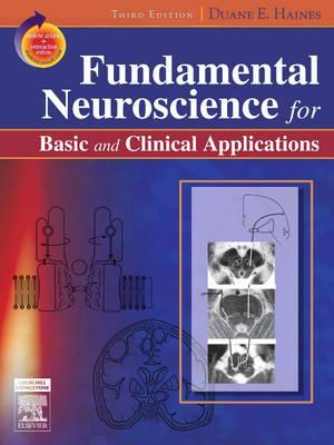 Fundamental Neuroscience for Basic and Clinical Applications: With STUDENT CONSULT Online Access (Haines, Fundamental Neuroscience for Basic and Clinical Appl)