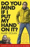 Do You Mind If I Put My Hand On It ? by Mark Dolan