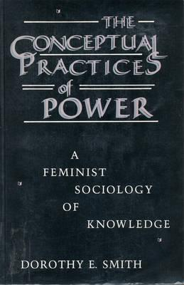Conceptual Practices of Power by Dorothy E. Smith