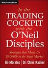 In the Trading Cockpit with the O'Neil Disciples, Enhanced Edition: Strategies That Made Us 18,000% in the Stock Market