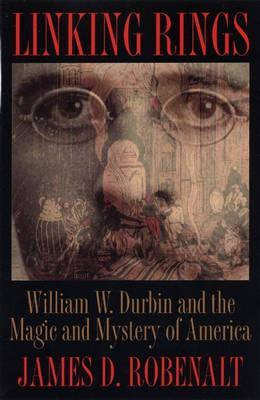 Linking Rings: William W. Durbin and the Magic and Mystery of America