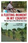 A Fleeting Moment in My Country: The Last Years of the Ltte de-Facto State