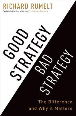 Good Strategy / Bad Strategy by Richard P. Rumelt