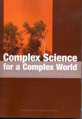 Complex Science for a Complex World: Exploring Human Ecosystems with Agents