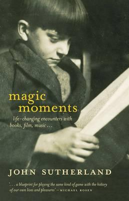 Magic Moments: Life-Changing Encounters with Books, Films, Music --