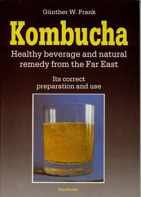 Kombucha: Healthy Beverage and Natural Remedy from the Far East, Its Correct Preparation and Use