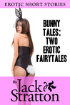 Bunny Tales: Two Erotic Fairytales