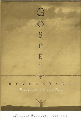 Gospel Revelation: In Three Treatises, 1. the Nature of God, 2. the Excellencies of Christ, 3. the Excellency of Man's Immortal Soul