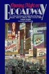 Opening Night on Broadway: A Critical Quotebook of the Golden Era of the Musical Theatre, ..