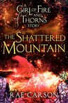 The Shattered Mountain (Fire and Thorns, #0.6)