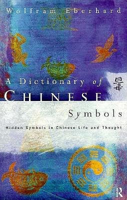 A Dictionary of Chinese Symbols: Hidden Symbols in Chinese Life and Thought