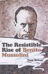 The Resistible Rise Of Benito Mussolini
