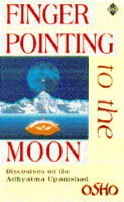 Finger Pointing to the Moon: Discourses on the Adhyatma Upanishad