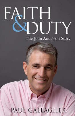 Faith & Duty: The John Anderson Story: The Authorised Biography of an Australian Deputy Prime Minister