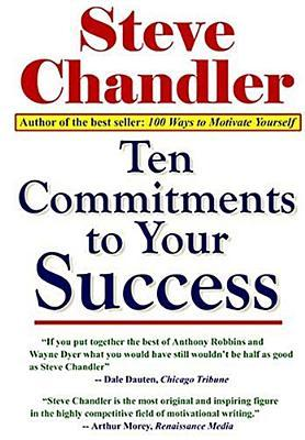 Ten Commitments to Your Success by Steve Chandler