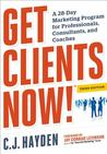 Get Clients Now!: A 28-Day Marketing Program for Professionals, Consultants, and Coaches - Third Edition