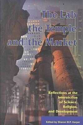 The Lab, the Temple, and the Market: Reflections at the Intersection of Science, Religion and Development