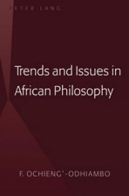 Trends and Issues in African Philosophy by F. Ochieng'-Odhiambo