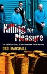 Killing for Pleasure: The Definitive Story of the Snowtown Murders