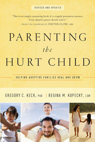 Parenting the Hurt Child by Gregory C. Keck