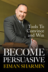 Become Persuasive: Tools to Convince and Win