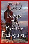 50 Keys To Better Photography!
