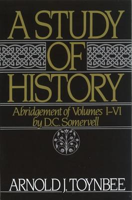 A Study of History, Abridgement of Vols 1-6 by Arnold Joseph Toynbee