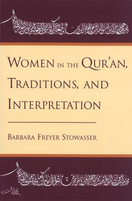 Women in the Qur'an, Traditions, and Interpretation by Barbara Freyer Stowasser