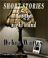 Short Stories for the Night Stand by Debra Wattes