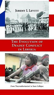 The Evolution of Deadly Conflict in Liberia: From 'Paternaltarianism' to State Collapse