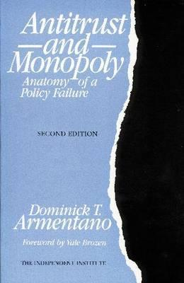 Antitrust and Monopoly by Dominick T. Armentano
