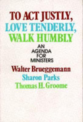 To Act Justly, Love Tenderly, Walk Humbly by Walter Brueggemann