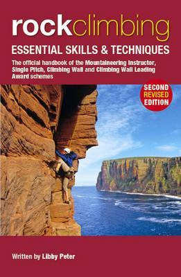 Rock Climbing: Essential Skills & Techniques: The Official Handbook of the Mountaineer Instructor, Single Pitch, Climbing Wall and Climbing Wall Leading Award Schemes