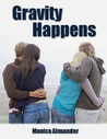 Gravity Happens (Forcing Gravity, #2)