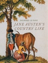 Jane Austen's Country Life: Uncovering the rural backdrop to her life, her letters and her novels