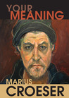 Your Meaning by Marius Croeser