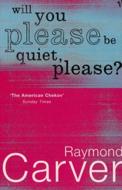 Will You Please Be Quiet, Please? by Raymond Carver